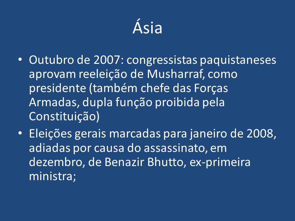 Outubro de 2007: congressistas paquistaneses aprovam reeleição de Musharraf, como presidente (também chefe das Forças Armadas, dupla função proibida p