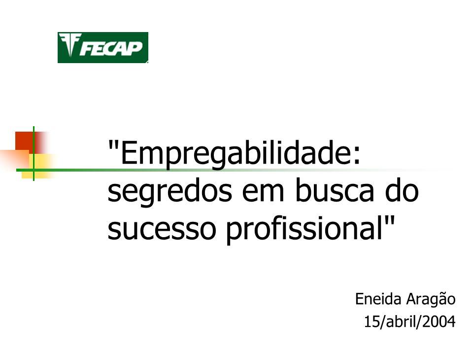 Empregabilidade: segredos em busca do sucesso profissional Eneida Aragão 15/abril/2004