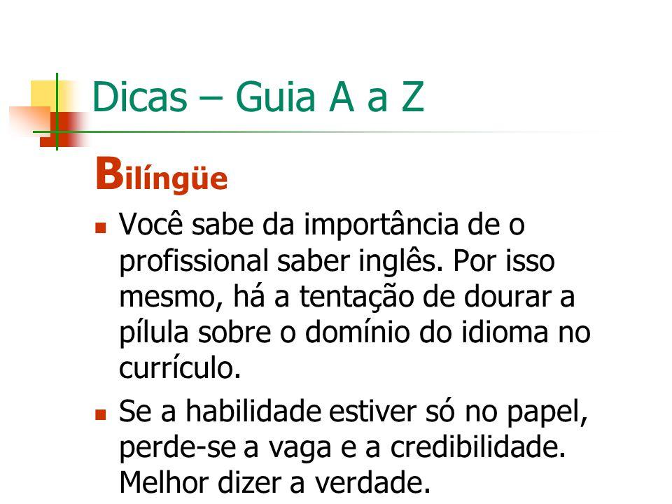 Dicas – Guia A a Z B ilíngüe Você sabe da importância de o profissional saber inglês. Por isso mesmo, há a tentação de dourar a pílula sobre o domínio