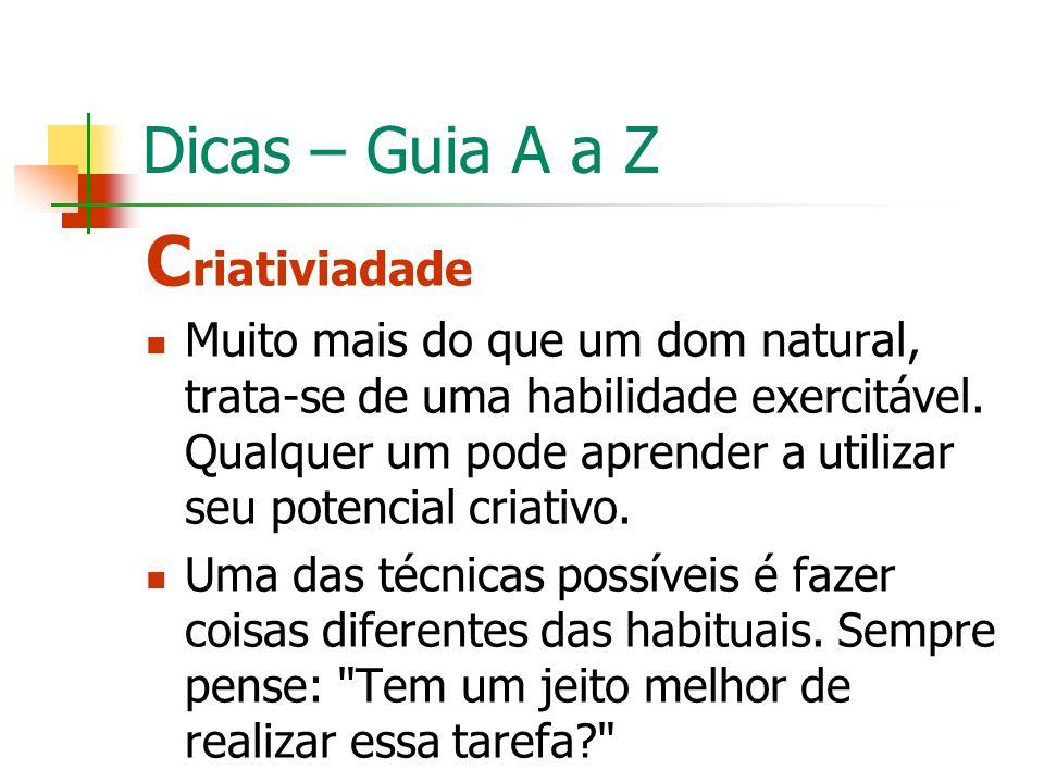 Dicas – Guia A a Z C riativiadade Muito mais do que um dom natural, trata-se de uma habilidade exercitável. Qualquer um pode aprender a utilizar seu p