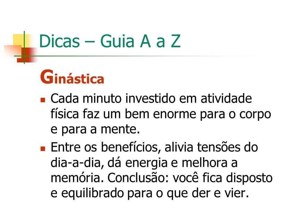 Dicas – Guia A a Z G inástica Cada minuto investido em atividade física faz um bem enorme para o corpo e para a mente. Entre os benefícios, alivia ten