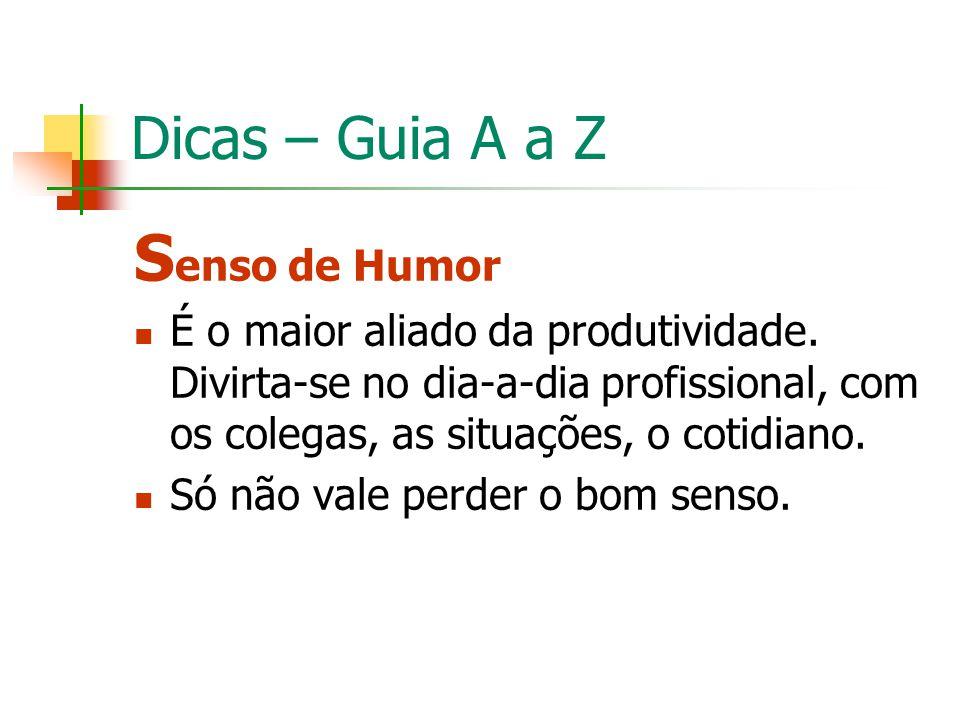 Dicas – Guia A a Z S enso de Humor É o maior aliado da produtividade. Divirta-se no dia-a-dia profissional, com os colegas, as situações, o cotidiano.
