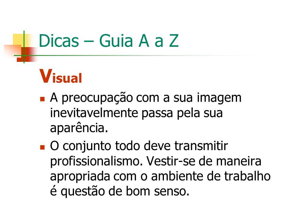 Dicas – Guia A a Z V isual A preocupação com a sua imagem inevitavelmente passa pela sua aparência. O conjunto todo deve transmitir profissionalismo.