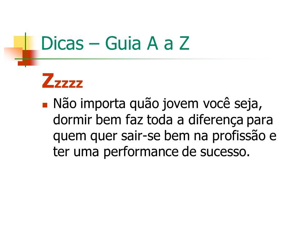 Dicas – Guia A a Z Z zzzz Não importa quão jovem você seja, dormir bem faz toda a diferença para quem quer sair-se bem na profissão e ter uma performa