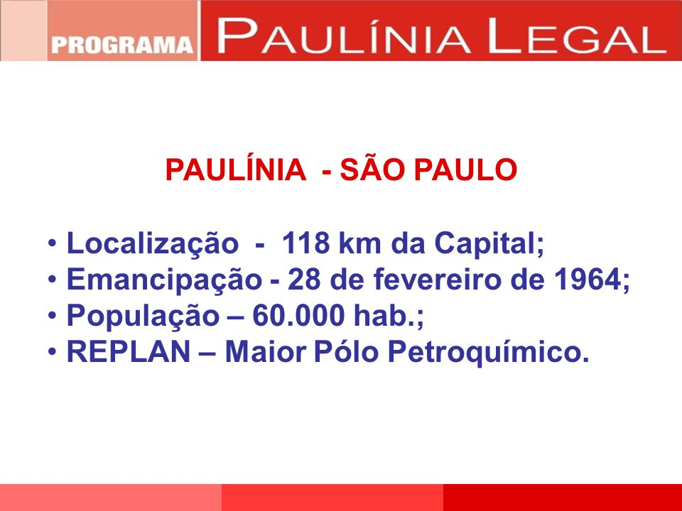 PAULÍNIA - SÃO PAULO Localização - 118 km da Capital; Emancipação - 28 de fevereiro de 1964; População – 60.000 hab.; REPLAN – Maior Pólo Petroquímico