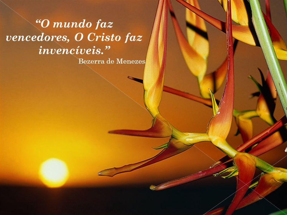 """""""O mundo faz vencedores, O Cristo faz invencíveis."""" Bezerra de Menezes"""