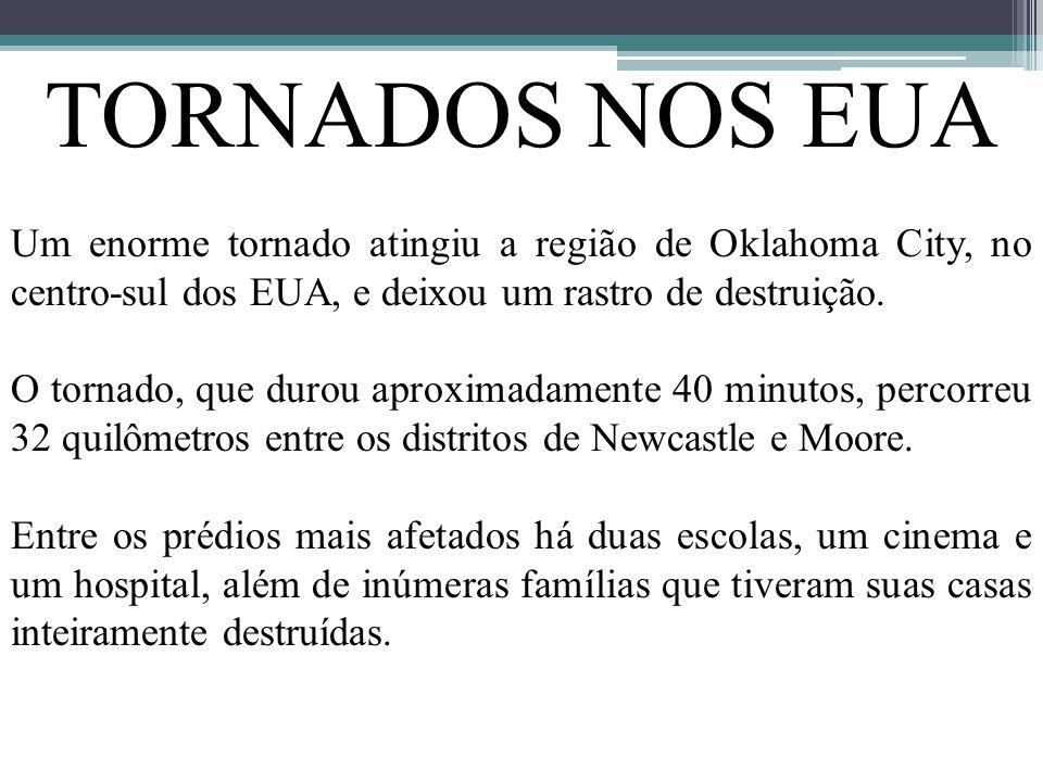 TORNADOS NOS EUA Um enorme tornado atingiu a região de Oklahoma City, no centro-sul dos EUA, e deixou um rastro de destruição. O tornado, que durou ap