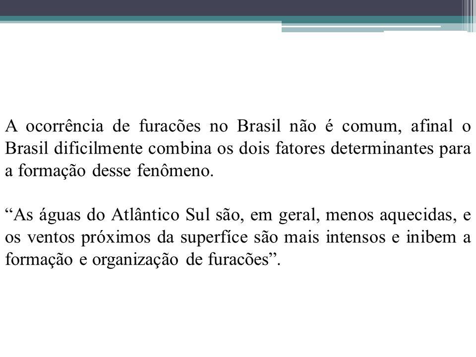"""A ocorrência de furacões no Brasil não é comum, afinal o Brasil dificilmente combina os dois fatores determinantes para a formação desse fenômeno. """"As"""