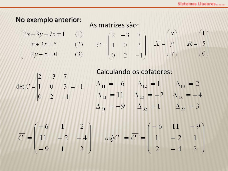 No exemplo anterior: As matrizes são: Calculando os cofatores: