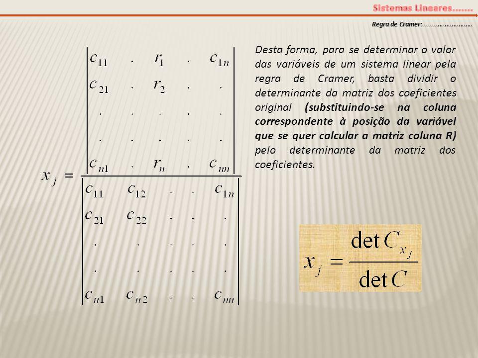 Desta forma, para se determinar o valor das variáveis de um sistema linear pela regra de Cramer, basta dividir o determinante da matriz dos coeficient