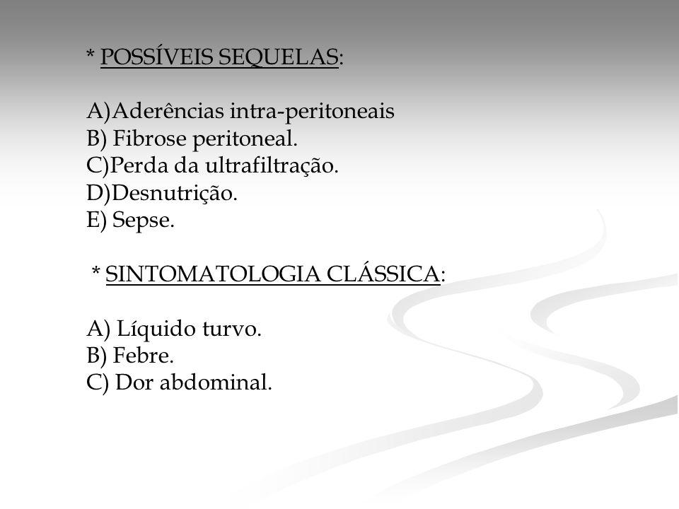 * POSSÍVEIS SEQUELAS: A)Aderências intra-peritoneais B) Fibrose peritoneal.
