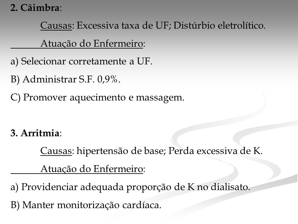 2.Câimbra : Causas: Excessiva taxa de UF; Distúrbio eletrolítico.