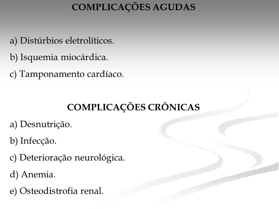 COMPLICAÇÕES AGUDAS a) Distúrbios eletrolíticos.b) Isquemia miocárdica.