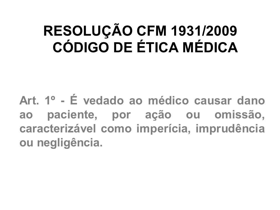 RESOLUÇÃO CFM 1931/2009 CÓDIGO DE ÉTICA MÉDICA Art. 1º - É vedado ao médico causar dano ao paciente, por ação ou omissão, caracterizável como imperíci
