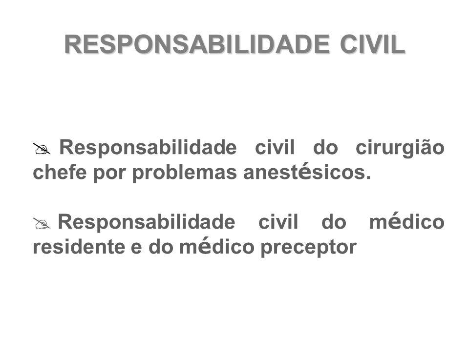 RESPONSABILIDADE CIVIL  Responsabilidade civil do cirurgião chefe por problemas anest é sicos.  Responsabilidade civil do m é dico residente e do m