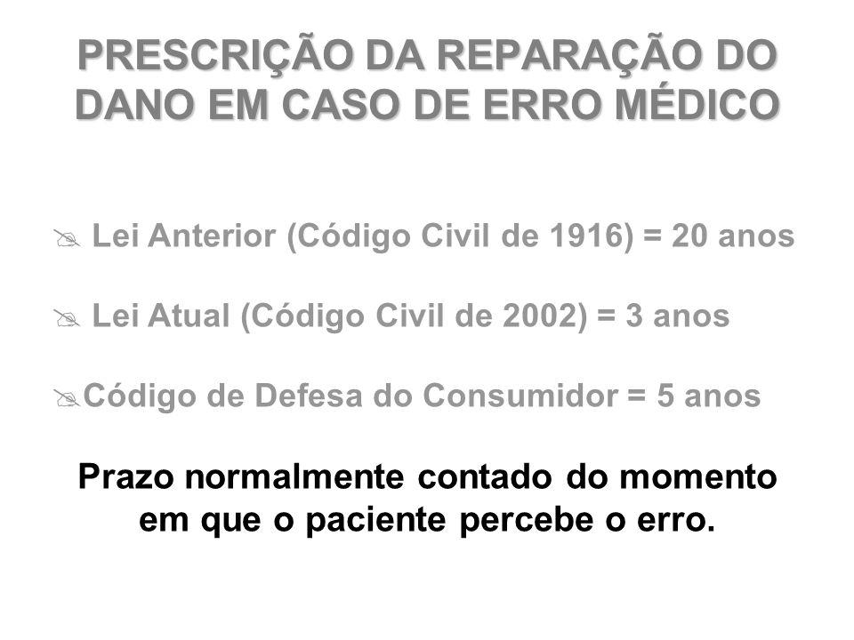 PRESCRIÇÃO DA REPARAÇÃO DO DANO EM CASO DE ERRO MÉDICO  Lei Anterior (Código Civil de 1916) = 20 anos  Lei Atual (Código Civil de 2002) = 3 anos  C