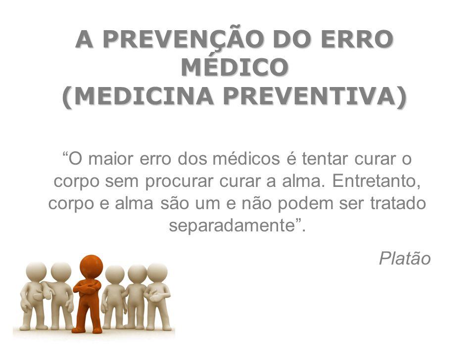 """A PREVENÇÃO DO ERRO MÉDICO (MEDICINA PREVENTIVA) """"O maior erro dos médicos é tentar curar o corpo sem procurar curar a alma. Entretanto, corpo e alma"""