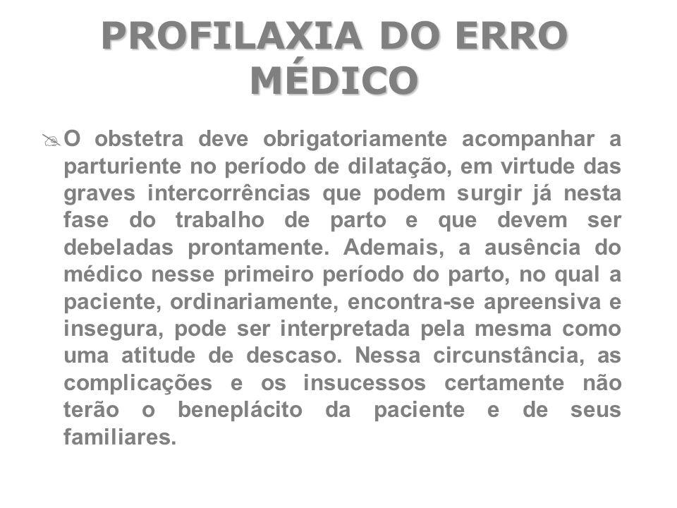  O obstetra deve obrigatoriamente acompanhar a parturiente no período de dilatação, em virtude das graves intercorrências que podem surgir já nesta f