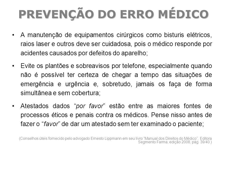 PREVENÇÃO DO ERRO MÉDICO A manutenção de equipamentos cirúrgicos como bisturis elétricos, raios laser e outros deve ser cuidadosa, pois o médico respo