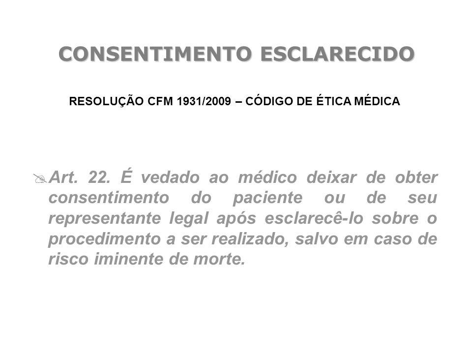 RESOLUÇÃO CFM 1931/2009 – CÓDIGO DE ÉTICA MÉDICA  Art. 22. É vedado ao médico deixar de obter consentimento do paciente ou de seu representante legal