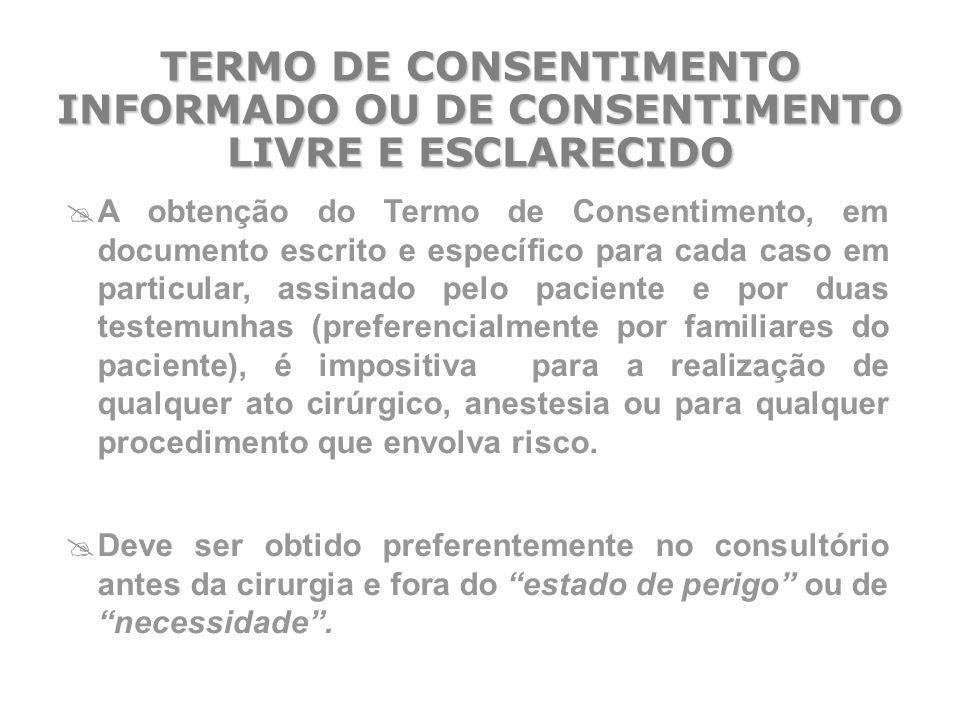  A obtenção do Termo de Consentimento, em documento escrito e específico para cada caso em particular, assinado pelo paciente e por duas testemunhas