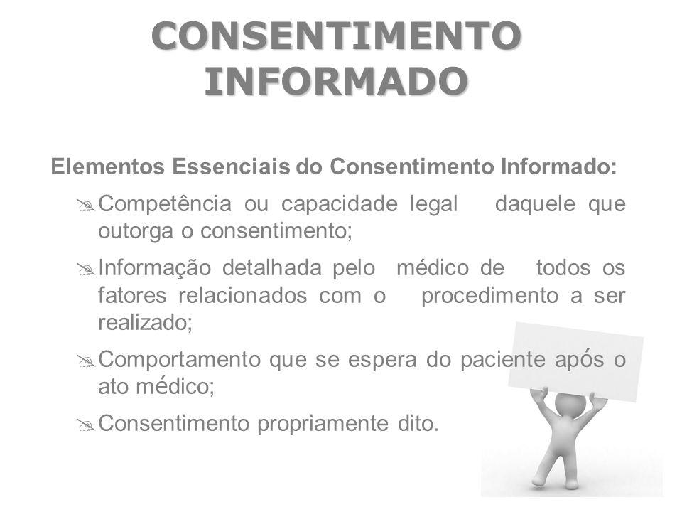 Elementos Essenciais do Consentimento Informado:  Competência ou capacidade legal daquele que outorga o consentimento;  Informação detalhada pelo mé