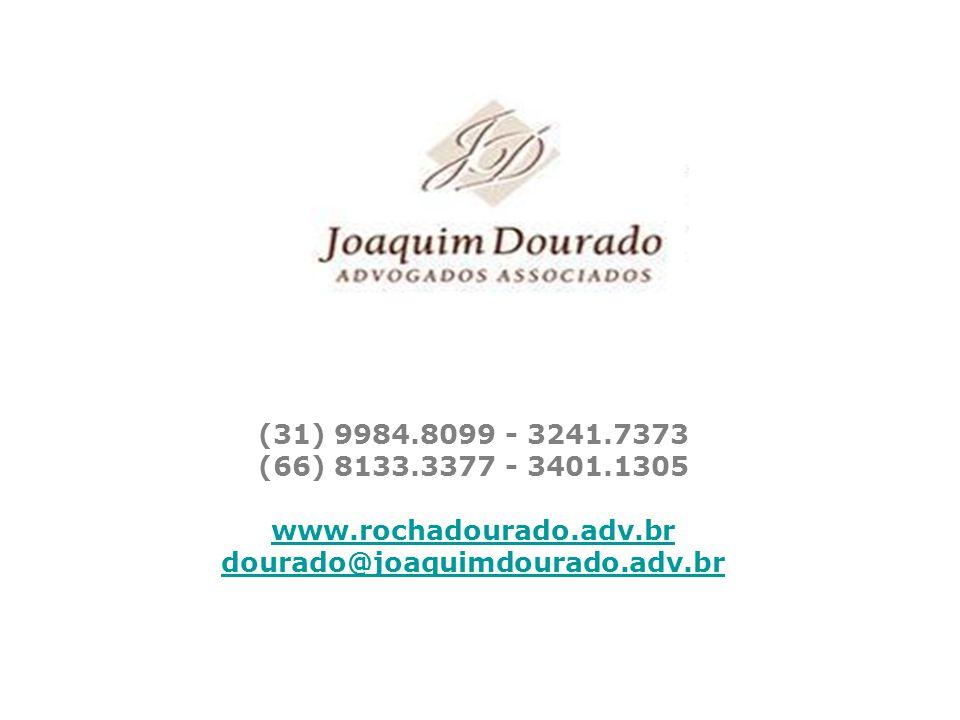 (31) 9984.8099 - 3241.7373 (66) 8133.3377 - 3401.1305 www.rochadourado.adv.br dourado@joaquimdourado.adv.br