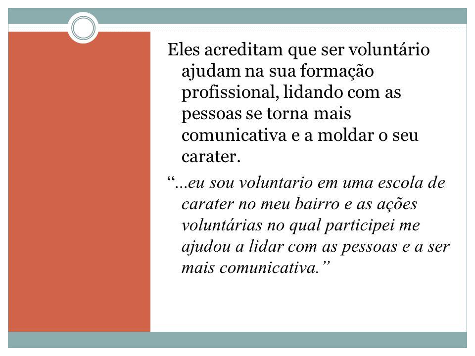 """Eles acreditam que ser voluntário ajudam na sua formação profissional, lidando com as pessoas se torna mais comunicativa e a moldar o seu carater. """".."""
