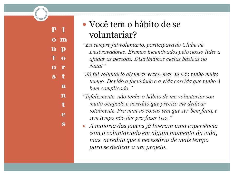 """Você tem o hábito de se voluntariar? """"Eu sempre fui voluntário, participava do Clube de Desbravadores. Éramos incentivados pelo nosso líder a ajudar a"""