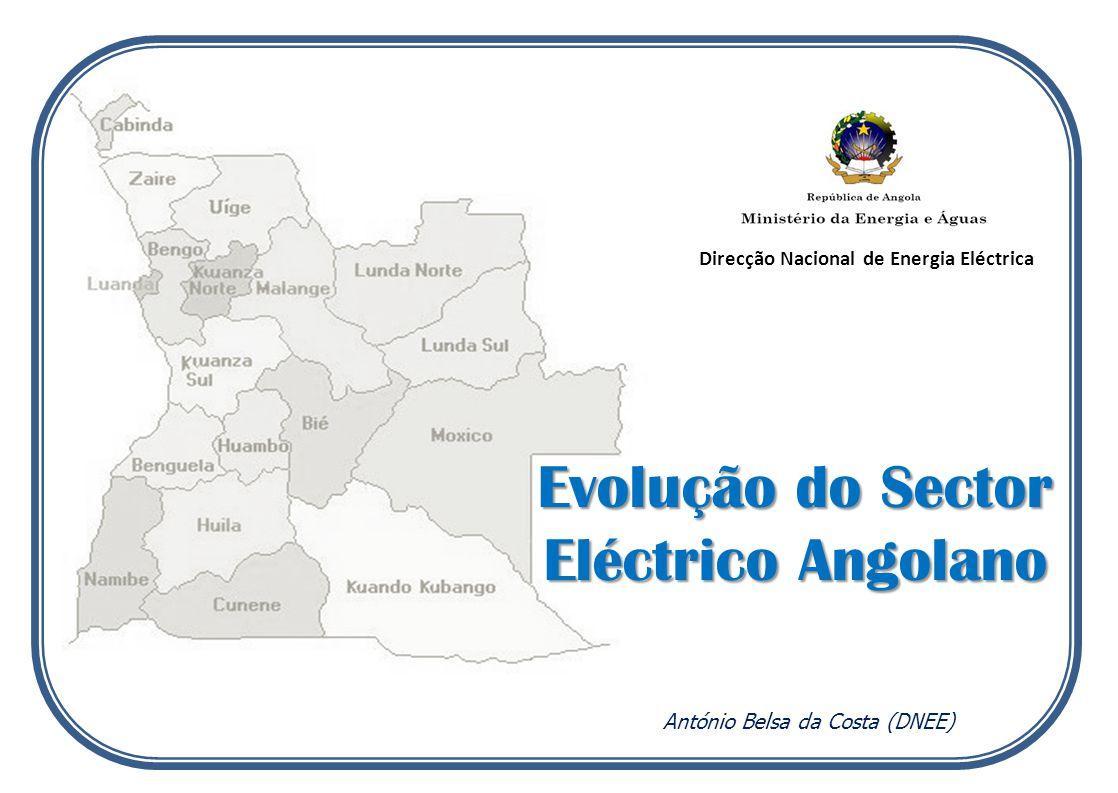 Direcção Nacional de Energia Eléctrica António Belsa da Costa (DNEE) Evolução do Sector Eléctrico Angolano