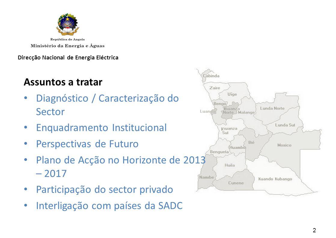 Direcção Nacional de Energia Eléctrica 2 Assuntos a tratar Diagnóstico / Caracterização do Sector Enquadramento Institucional Perspectivas de Futuro Plano de Acção no Horizonte de 2013 – 2017 Participação do sector privado Interligação com países da SADC