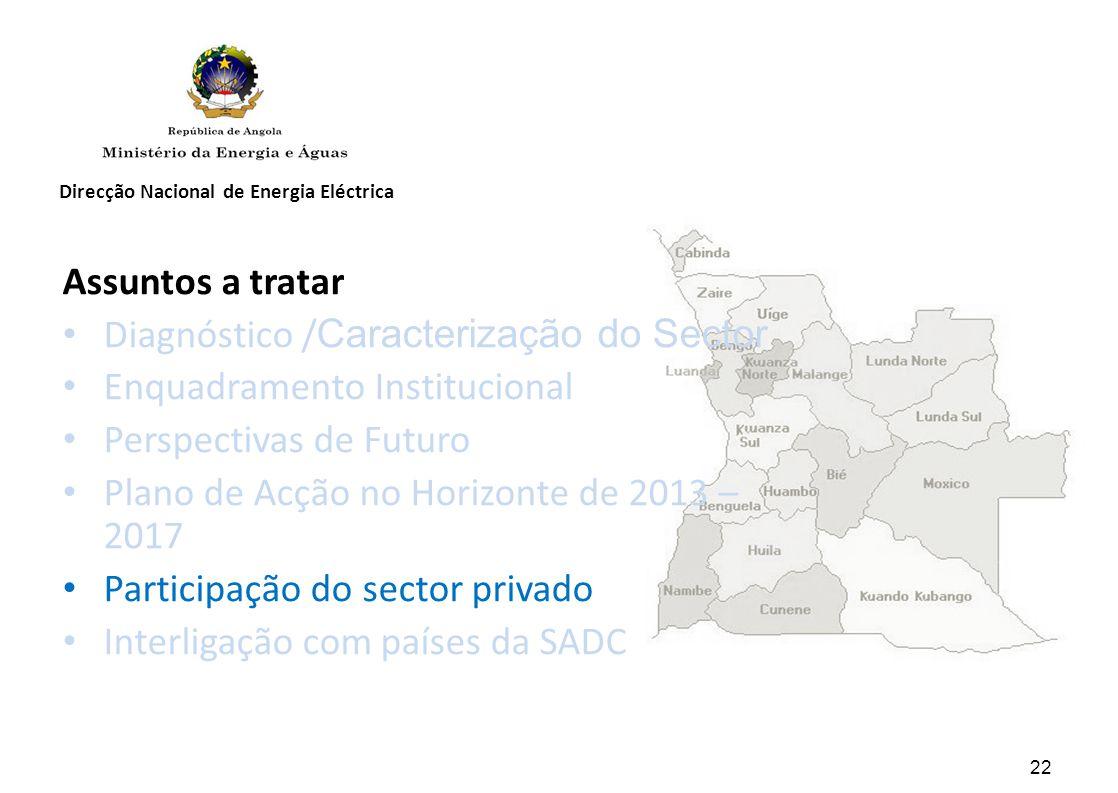 Direcção Nacional de Energia Eléctrica Assuntos a tratar Diagnóstico / Caracterização do Sector Enquadramento Institucional Perspectivas de Futuro Plano de Acção no Horizonte de 2013 – 2017 Participação do sector privado Interligação com países da SADC 22