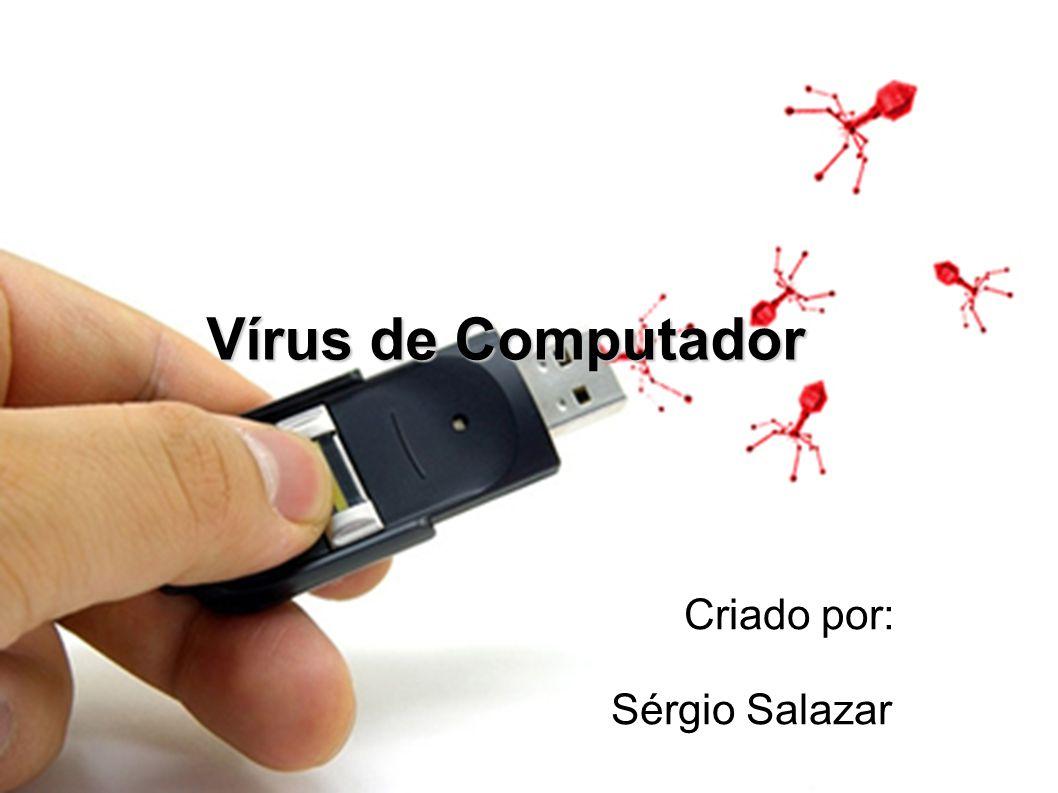 Vírus de Computador Criado por: Sérgio Salazar