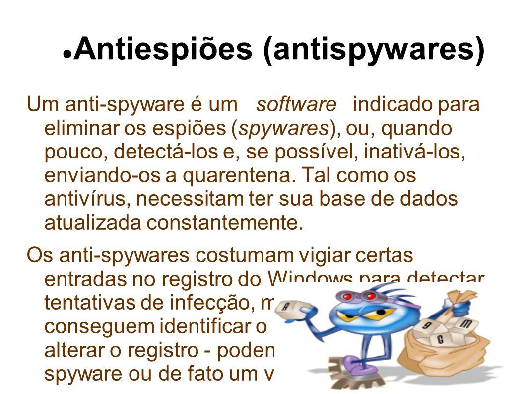 Antiespiões (antispywares) Um anti-spyware é um software indicado para eliminar os espiões (spywares), ou, quando pouco, detectá-los e, se possível, inativá-los, enviando-os a quarentena.