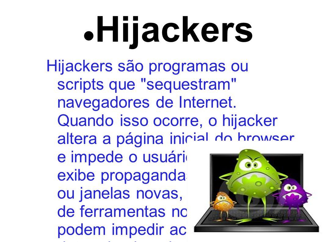 Hijackers Hijackers são programas ou scripts que sequestram navegadores de Internet.