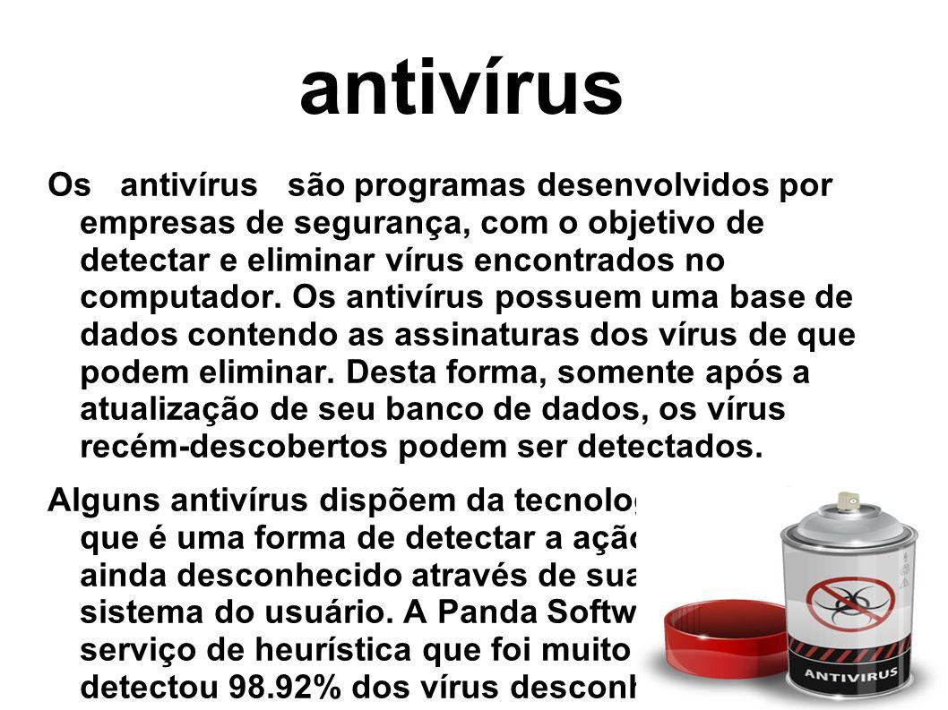 antivírus Os antivírus são programas desenvolvidos por empresas de segurança, com o objetivo de detectar e eliminar vírus encontrados no computador.