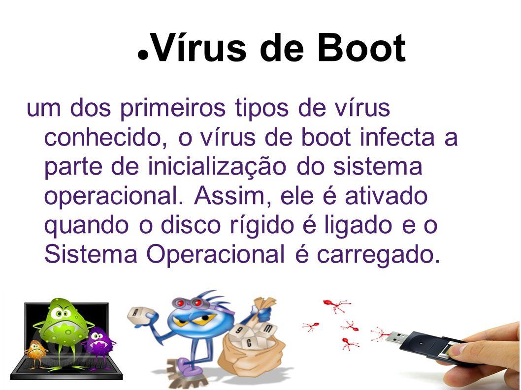Vírus de Boot um dos primeiros tipos de vírus conhecido, o vírus de boot infecta a parte de inicialização do sistema operacional.