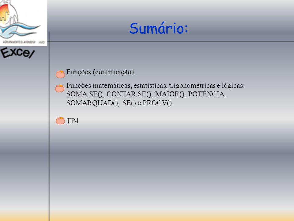 Sumário: Funções (continuação). Funções matemáticas, estatísticas, trigonométricas e lógicas: SOMA.SE(), CONTAR.SE(), MAIOR(), POTÊNCIA, SOMARQUAD(),