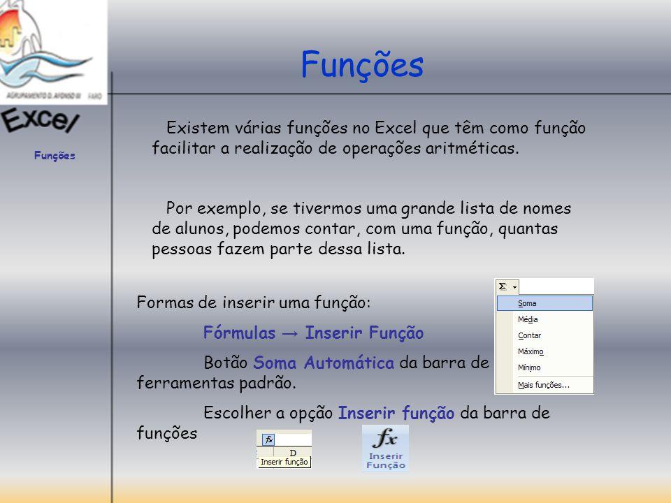 Funções Existem várias funções no Excel que têm como função facilitar a realização de operações aritméticas. Por exemplo, se tivermos uma grande lista