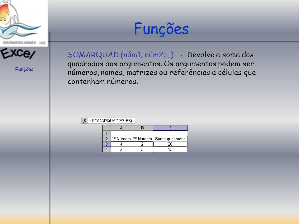Funções SOMARQUAD (núm1; núm2;…) → Devolve a soma dos quadrados dos argumentos. Os argumentos podem ser números, nomes, matrizes ou referências a célu