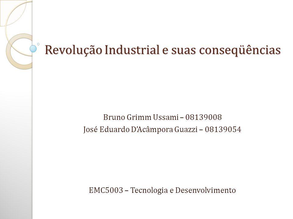 Revolução Industrial e suas conseqüências Bruno Grimm Ussami – 08139008 José Eduardo D'Acâmpora Guazzi – 08139054 EMC5003 – Tecnologia e Desenvolvimen