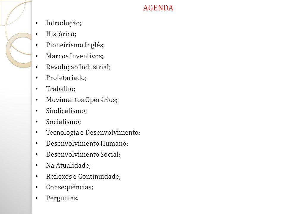 AGENDA Introdução; Histórico; Pioneirismo Inglês; Marcos Inventivos; Revolução Industrial; Proletariado; Trabalho; Movimentos Operários; Sindicalismo;