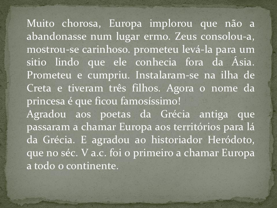 Muito chorosa, Europa implorou que não a abandonasse num lugar ermo.