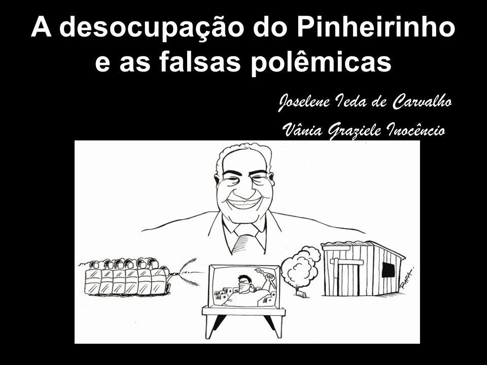 A desocupação do Pinheirinho e as falsas polêmicas Joselene Ieda de Carvalho Vânia Graziele Inocêncio