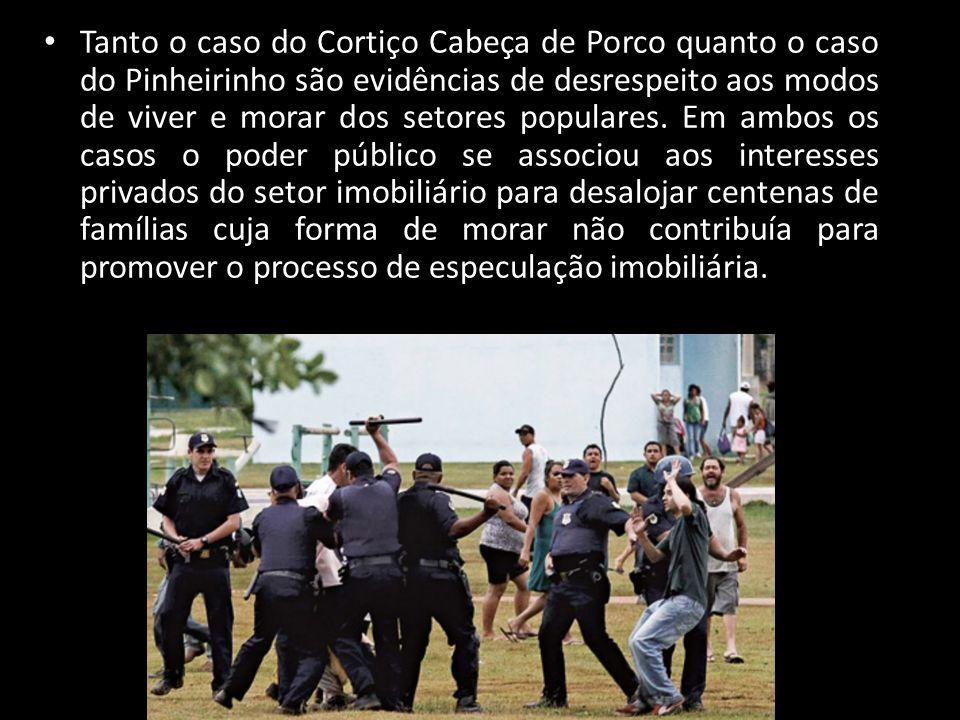 Tanto o caso do Cortiço Cabeça de Porco quanto o caso do Pinheirinho são evidências de desrespeito aos modos de viver e morar dos setores populares.