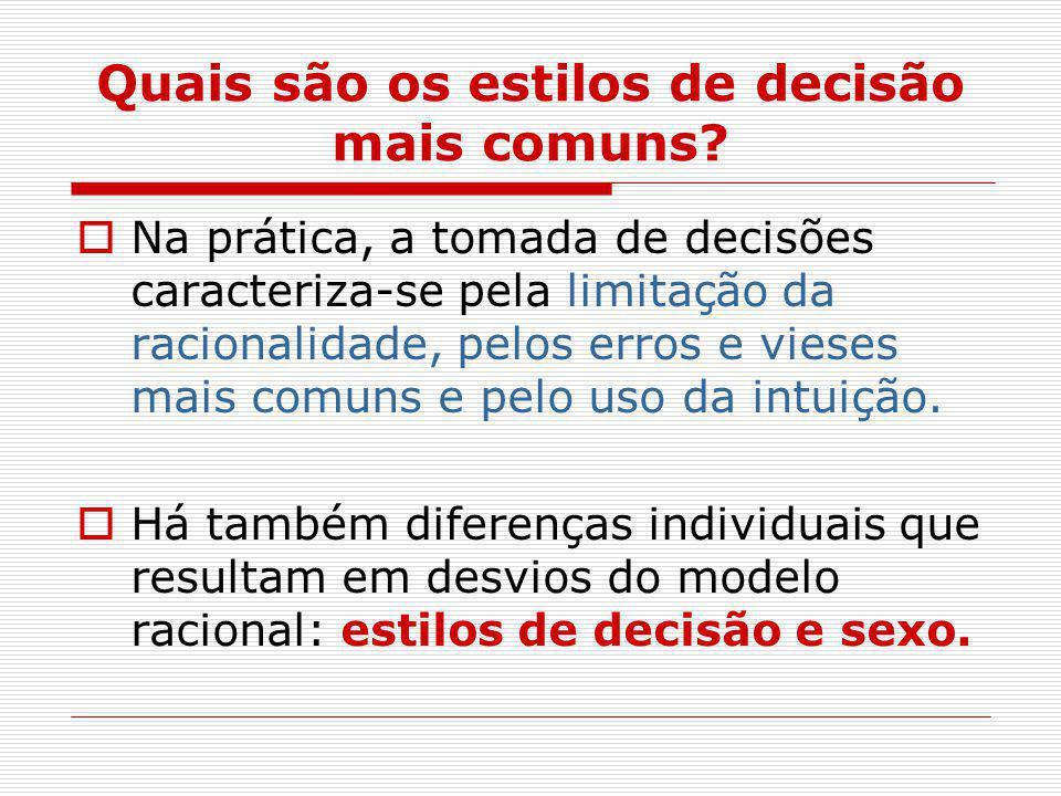 Quais são os estilos de decisão mais comuns?  Na prática, a tomada de decisões caracteriza-se pela limitação da racionalidade, pelos erros e vieses m
