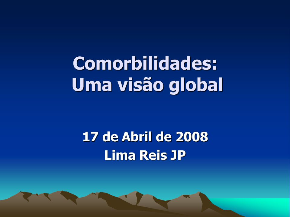 Comorbilidades: Uma visão global 17 de Abril de 2008 Lima Reis JP