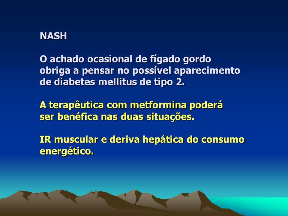 NASH O achado ocasional de fígado gordo obriga a pensar no possível aparecimento de diabetes mellitus de tipo 2.