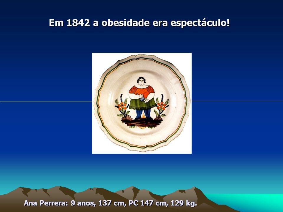 Ana Perrera: 9 anos, 137 cm, PC 147 cm, 129 kg. Em 1842 a obesidade era espectáculo!