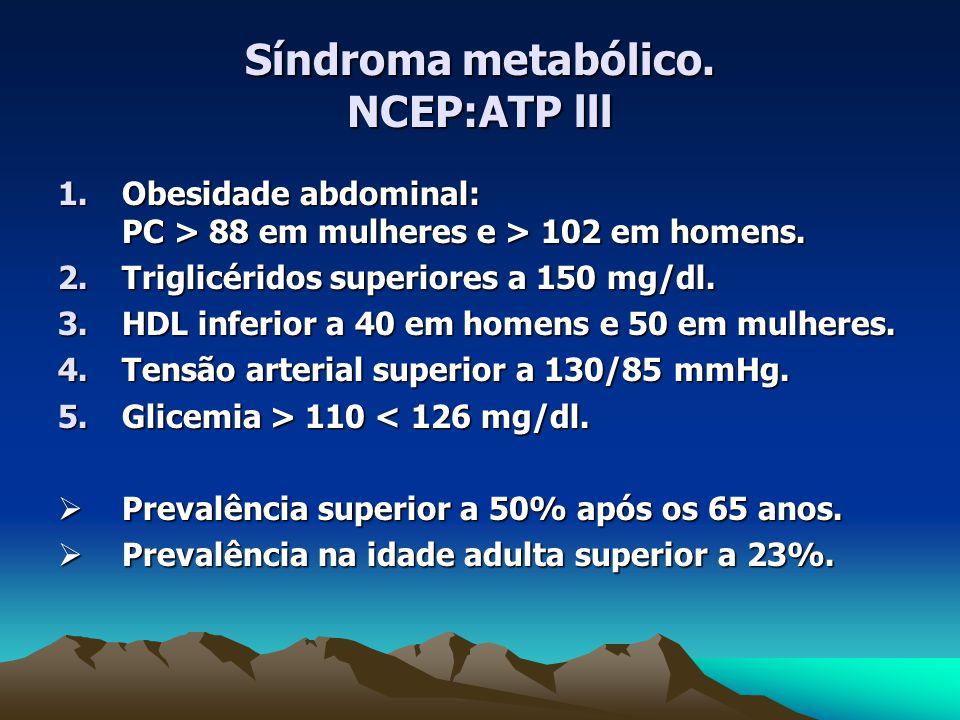 Síndroma metabólico.NCEP:ATP lll 1.Obesidade abdominal: PC > 88 em mulheres e > 102 em homens.